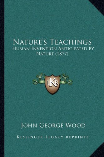 Nature's Teachings: Human Invention Anticipated by Nature (1877)