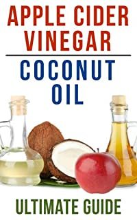 Coconut Oil And Apple Cider Vinegar: How To Use Apple Cider Vinegar And Coconut Oil To Lose Weight, Prevent Allergies, And Boost Your Immune System by Brian Night ebook deal