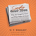 Simply Good News: Why the Gospel Is News and What Makes It Good | N. T. Wright