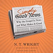 Simply Good News: Why the Gospel Is News and What Makes It Good | [N. T. Wright]