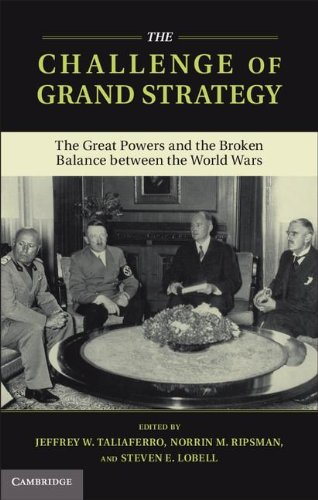 The Challenge of Grand Strategy: The Great Powers and the Broken Balance between the World Wars