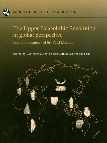 The Upper Palaeolithic Revolution in global perspective: Papers in honour of Sir Paul Mellars (Mcdonald Institute Monographs)