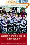 Whose Puck Is It, Anyway?: A Season w...