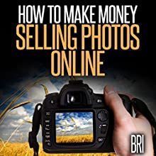 How to Make Money Selling Photos Online (       UNABRIDGED) by Bri Narrated by Chris Martinez