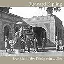 Der Mann, der König sein wollte Hörbuch von Rudyard Kipling Gesprochen von: Jan Koester