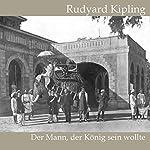 Der Mann, der König sein wollte | Rudyard Kipling