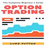 Option Trading: A Complete Beginner's Guide | Luke Sutton