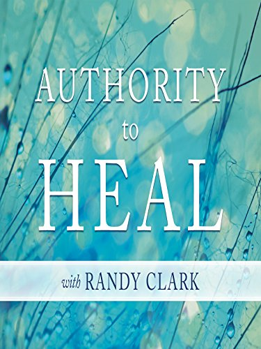Authority to Heal With Randy Clark