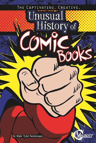 Captivating, Creative, Unusual History of Comic Books, The (Unusual Histories)