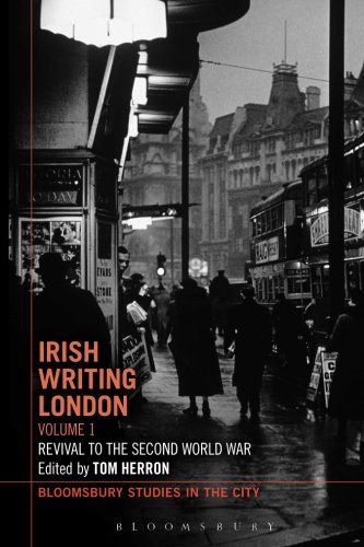 Irish Writing London: Volume 1: Revival to the Second World War (Bloomsbury Studies in the City)