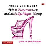 "This is Niedersachsen und nicht Las Vegas, Honey: Auf Tabledance-Tour durch die Republik: 4 CDsvon ""Funny van Money"""