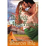 The Bride Wore Feathers (The Proud Ones, Book 1) ~ Sharon Ihle