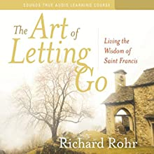 The Art of Letting Go: Living the Wisdom of Saint Francis Audiobook by Richard Rohr Narrated by Richard Rohr