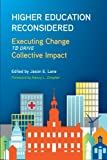 img - for Higher Education Reconsidered: Executing Change to Drive Collective Impact (SUNY series, Critical Issues in Higher Education) book / textbook / text book