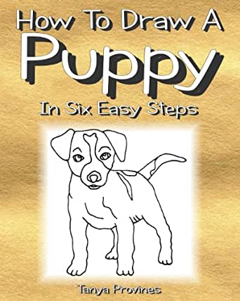 How To Draw A Puppy In Six Easy Steps - Kindle edition by Tanya L
