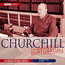 Churchill Confidential  by Whistledown Productions Narrated by Hugh Dickson, Jonathan Keeble, Tim Pigott-Smith