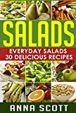 Salads: Everyday Salads 30 Delicious Recipes(Salad Cookbook, Salads Recipes Cookbook, Salads for Weight Loss, Salad Dressing Recipes, Salad, salad dressing, ... to go) (healthy food for everyday Book 5)