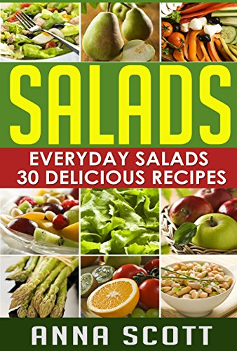 Salads: Everyday Salads 30 Delicious Recipes(Salad Cookbook, Salads Recipes Cookbook, Salads for Weight Loss, Salad Dressing Recipes, Salad, salad dressing, ... to go) (healthy food for everyday Book 5) by Anna Scott