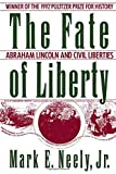 img - for The Fate of Liberty: Abraham Lincoln and Civil Liberties book / textbook / text book