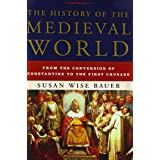 The History of the Medieval World: From The Conversion Of Constantine To The First Crusadeby Susan Wise Bauer