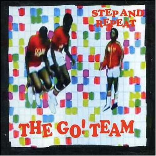 The Go! Team - Step and Repeat - Zortam Music