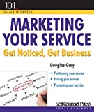 Marketing Your Service: Get Noticed, Get Business (101 for Small Business) (1770401695) by Gray, Douglas