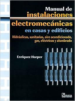 Manual de instalaciones electromecanicas en casas y edificios/ Manual