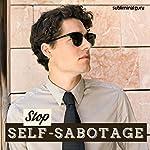 Stop Self-Sabotage: End Destructive Tendencies with Subliminal Messages |  Subliminal Guru