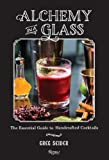 img - for Alchemy in a Glass: The Essential Guide to Handcrafted Cocktails book / textbook / text book