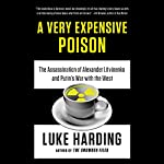 A Very Expensive Poison: The Assassination of Alexander Litvinenko and Putin's War with the West | Luke Harding