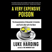 A Very Expensive Poison: The Assassination of Alexander Litvinenko and Putin's War with the West | [Luke Harding]