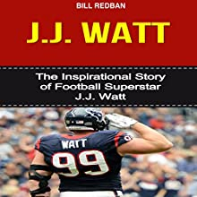 J.J. Watt: The Inspirational Story of Football Superstar J.J. Watt (       UNABRIDGED) by Bill Redban Narrated by Michael Pauley