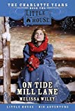 On Tide Mill Lane: The Charlotte Years Book Two (Little House) (0061148296) by Wiley, Melissa