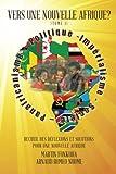 Vers Une Nouvelle Afrique? (Tome 1): Recueil des Réflexions et Solutions pour une Nouvelle Afrique (French Edition)
