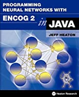 Programming Neural Networks with Encog 2 in Java ebook download
