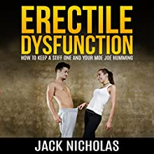 Erectile Dysfunction: How to Keep a Stiff One and Your Mojo Humming (       UNABRIDGED) by Jack Nicholas Narrated by Jiles Oneal