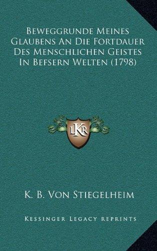 Beweggrunde Meines Glaubens an Die Fortdauer Des Menschlichen Geistes in Befsern Welten (1798)