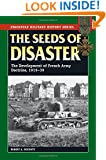 Seeds of Disaster, The: The Development of French Army Doctrine, 1919-39 (Stackpole Military History Series)