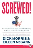 Screwed! LP: How Foreign Countries Are Ripping America Off and Plundering Our Economy--and How Our Leaders Help Them Do It (0062201425) by Morris, Dick