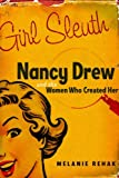 Girl Sleuth: Nancy Drew and the Women Who Created Her (0151010412) by Melanie Rehak