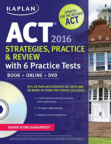 Kaplan ACT 2016 Strategies, Practice and Review with 6 Practice Tests: Book + Online + DVD (Kaplan Test Prep) PDF