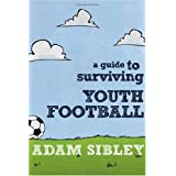 A Guide to Surviving Youth Footballby Adam Sibley