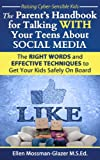The Parents Handbook for Talking WITH Your Teens about Social Media: The Right Words and Effective Techniques to Get Your Kids Safely On Board