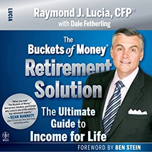 The Buckets of Money Retirement Solution: The Ultimate Guide to Income for Life | [Raymond J. Lucia]