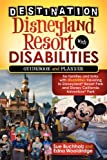 Destination Disneyland Resort with Disabilities: A Guidebook and Planner for Families and Folks with Disabilities traveling to Disneyland Resort Park and Disney California Adventure Park