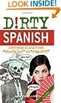 Dirty Spanish (2nd edition) (Dirty Ev...