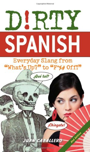 "Dirty Spanish: Everyday Slang from ""What's Up?"" to ""F*%# Off!"" (Dirty Everyday Slang)"