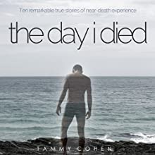 The Day I Died: Ten Remarkable True Stories of Near-Death Experience (       UNABRIDGED) by Tammy Cohen Narrated by Simon Whistler