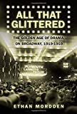 All That Glittered: The Golden Age of Drama on Broadway, 1919-1959 (0312338988) by Mordden, Ethan