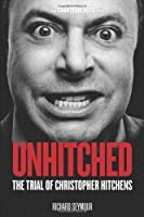 Unhitched: The Trial of Christopher Hitchens (Counterblasts) by Richard Seymour